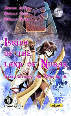 ISKÌDA OF THE LAND OF NURAK – ILLUSTRATIONS AND MAKING OF - Edizioni Condaghes